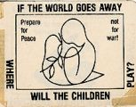 If the World Goes Away Where Will the Children Play? Prepare for Peace Not for War!