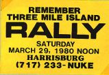 Remember Three Mile Island Rally; Saturday March 29, 1980 Noon; Harrisburg; (717) 233-NUKE