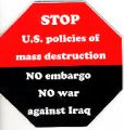STOP U.S. policies of mass destruction; NO embargo; NO war against Iraq