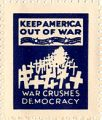 Keep America Out of War; War Crushes Democracy