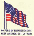No Foreign Entanglements; Keep America Out of War!