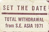 Set the Date; Total Withdrawal from S.E. Asia 1971