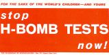 Stop H-Bomb Tests Now! For the Sake of the World's Children - And Yours