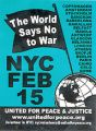 World Says No to War, The; NYC FEB 15; Copenhagen Amsterdam Stockholm Bangkok Barcelona Ramallah...